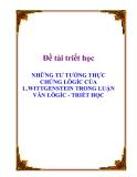 """Đề tài triết học """" NHỮNG TƯ TƯỞNG THỰC CHỨNG LÔGÍC CỦA L.WITTGENSTEIN TRONG LUẬN VĂN LÔGÍC - TRIẾT HỌC """""""