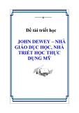 """Đề tài triết học """" JOHN DEWEY – NHÀ GIÁO DỤC HỌC, NHÀ TRIẾT HỌC THỰC DỤNG MỸ """""""