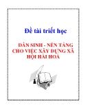 """Đề tài triết học """" DÂN SINH - NỀN TẢNG CHO VIỆC XÂY DỰNG XÃ HỘI HÀI HOÀ """""""