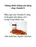 Những thuốc không nên dùng cùng vitamin E