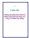 Luận văn: Những giải pháp hoàn thiện hệ thống mạng lưới bán hàng của Công ty TNHH Việt Thắng