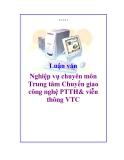 Luận văn: Nghiệp vụ chuyên môn Trung tâm Chuyển giao công nghệ PTTH& viễn thông VTC