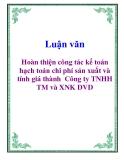 Luận văn: Hoàn thiện công tác kế toán hạch toán chi phí sản xuất và tính giá thành  Công ty TNHH TM và XNK DVD