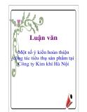 Luận văn: Một số ý kiến hoàn thiện công tác tiêu thụ sản phẩm tại Công ty Kim khí Hà Nội