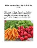 Không nên cho trẻ ăn củ dền, cà-rốt dễ gây ra ngộ độc