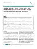 """Báo cáo y học: """"Familial liability, obstetric complications and childhood development abnormalities in early onset schizophrenia: a case control study"""""""