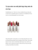 Tự tạo màu son môi phù hợp tông màu da của bạn