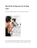Bạn đã biết sử dụng máy sấy tóc đúng cách?