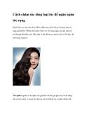 Cách chăm sóc từng loại tóc để ngăn ngừa tóc rụng
