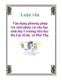 Luận văn: Vận dụng phương pháp trò chơi phân vai cho học sinh lớp 1 trường tiểu học Hà Lộc II thị xã Phú Thọ