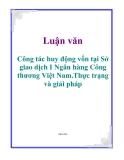 Luận văn đề tài: Công tác huy động vốn tại Sở giao dịch I Ngân hàng Công thương Việt Nam.Thực trạng và giải pháp