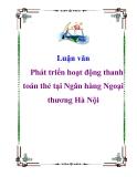 Luận văn: Phát triển hoạt động thanh toán thẻ tại Ngân hàng Ngoại thương Hà Nội