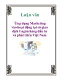 Luận văn tốt nghiệp: Ứng dụng Marketing vào hoạt động tại sở giao dịch I ngân hàng đầu tư và phát triển Việt Nam