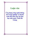 Luận văn: Ứng dụng công nghệ thông tin trong nghiệp vụ thanh toán liên kho bạc tại kho bạc nhà nước Tỉnh Hà Giang