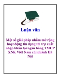 Luận văn: Một số giải pháp nhằm mở rộng hoạt động tín dụng tài trợ xuất nhập khẩu tại ngân hàng TMCP XNK Việt Nam chi nhánh Hà Nội
