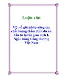 Luận văn: Một số giải pháp nâng cao chất lượng thẩm định dự án đầu tư tại Sở giao dịch I-Ngân hàng Công thương Việt Nam