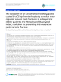 "báo cáo hóa học:""  The suitability of an uncemented hydroxyapatite coated (HAC) hip hemiarthroplasty stem for intracapsular femoral neck fractures in osteoporotic elderly patients: the Metaphyseal-Diaphyseal index, a solution to preventing intra-operative periprosthetic fracture"""