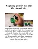 Xà phòng giúp tẩy rửa chất dầu như thế nào?