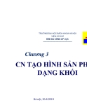 Chương  3 -Công nghệ tạo hình sản phẩm dạng khối