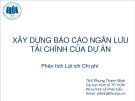 Phân tích lợi ích chi phí: Xây dựng báo cáo ngân lưu tài chính của dự án - ThS Phùng Thanh Bình