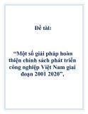 """Đề tài: """"Một số giải pháp hoàn thiện chính sách phát triển công nghiệp Việt Nam giai đoạn 2001 2020"""","""