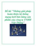 """Đề tài """"Những giải pháp hoàn thiện hệ thống mạng lưới bán hàng sản phẩm của công ty TNHH Việt Thắng"""""""