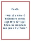 """Đề tài: """"Một số ý kiến về hoàn thiện chớnh sỏch thỳc đẩy xuất khẩu các sản phẩm rau quả ở Việt Nam"""""""