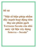 """Đề tài """"Một số biện phỏp nhằm đẩy mạnh hoạt động tiờu thụ sản phẩm gạch Terrazzo Secoin của nhà mỏy vật liệu xõy dựng Seterra – Secoin"""""""
