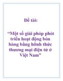 """Đề tài: """"Một số giải phỏp phỏt triển hoạt động bỏn hàng bằng hỡnh thức thương mại điện tử ở Việt Nam"""""""