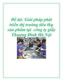 Đề tài: Giải pháp phát triển thị trường tiêu thụ sản phẩm tại  công ty giầy Thượng Đình Hà Nội