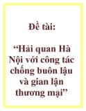 Đề tài: Hải quan Hà Nội với công tác chống buôn lậu và gian lận thương mại