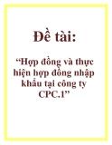 Đề tài: Hợp đồng và thực hiện hợp đồng nhập khẩu tại công ty CPC.1