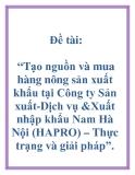 """Đề tài: """"Tạo nguồn và mua hàng nông sản xuất khẩu tại Công ty Sản xuất-Dịch vụ &Xuất nhập khẩu Nam Hà Nội (HAPRO) – Thực trạng và giải pháp""""."""