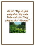 Đề tài: Một số giải pháp thúc đẩy xuất khẩu chè của Tổng công ty chè Việt Nam