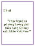 """Đề tài """" Thực trạng và phương hướng phát triển hàng dệt may xuất khẩu Việt Nam """"."""