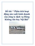 Đề tài: Phân tích hoạt động sản xuất kinh doanh của công ty dịch vụ Hàng Không sân bay Nội Bài