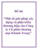 Đề án: Một số giải pháp xây dựng và phát triển thương hiệu cho Công ty Cổ phần thương mại Khánh Trang