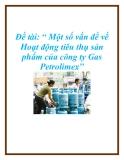 Đề tài: Một số vấn đề về Hoạt động tiêu thụ sản phẩm của công ty Gas Petrolimex