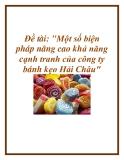 Đề tài: Một số biện pháp nâng cao khả năng cạnh tranh của công ty bánh kẹo Hải Châu