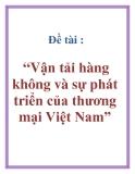 """Đề tài : """"Vận tải hàng không và sự phát triển của thương mại Việt Nam"""""""