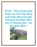 """Đề tài: """"Một số giải pháp nhằm xúc tiến hoạt động xuất khẩu hàng hoá qua biên giới tỉnh Điện Biên của sở Thương mại - Du lịch Điện Biên""""."""