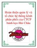 Hoàn thiện quản lý và tổ chức hệ thống kênh phân phối của CTCP bánh kẹo Hải Châu