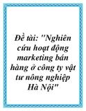 Báo cáo tốt nghiệp: Nghiên cứu hoạt động marketing bán hàng ở công ty vật tư nông nghiệp Hà Nội