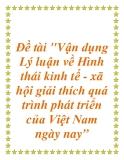 Đề tài về: Vận dụng Lý luận về Hình thái kinh tế - xã hội giải thích quá trình phát triển của Việt Nam ngày nay