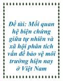 Đề tài: Mối quan hệ biện chứng giữa tự nhiên và xã hội phân tích vấn đề bảo vệ môi trường hiện nay ở Việt Nam.
