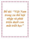 """Đề tài về: Việt Nam trong xu thế hội nhập và phát triển dưới con mắt của triết học""""."""