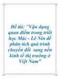"""Đề tài: """"Vận dụng quan điểm trong triết học Mác - Lê Nin để phân tích quá trình chuyển đổi  sang nền kinh tế thị trường ở Việt Nam"""""""