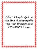 Đề tài: Chuyển dịch cơ cấu kinh tế nông nghiệp Việt Nam từ trước năm 1985-1988 tới nay.