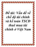Đề tài: Vấn đề về chế độ tài chính và kế toán TSCĐ thuê mua tài chính ở Việt Nam