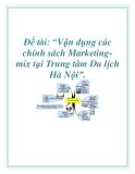 """Đề tài về: Vận dụng các chính sách Marketing-mix tại Trung tâm Du lịch Hà Nội""""."""